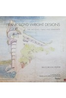 FRANK LLOYD WRIGHT DESIGNS the sketches, plans, and drawings | Bruce Brooks Pfeiffer | Rizolli International | 9780847835706