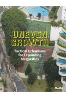 UNEVEN GROWTH. Tactical Urbanisms for Expanding Megacities | Pedro Gadanho | 9780870709142