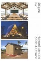 Shigeru Ban. Humanitarian Architecture | Heidi Zuckerman Jacobson, Claude Bruderlein, Naomi Pollock, Eyal Weizman, Michael Kimmelman, Koh Kitayama, Brad Pitt | 9780934324649 | ASPEN ART PRESS/D.A.P.