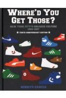 Where'd You Get Those? New York City's Sneaker Culture 1960-1987 | Bobbito Garcia | 9780972592086