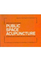 PUBLIC SPACE ACUPUNCTURE. Strategies and Interventions for Activating City Life | Helena Casanova, Jesus Hernandez | 9780989331708 | ACTAR