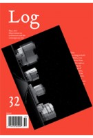 Log 32. Observations On Architecture and The Contemporary City. Fall 2014 | Cynthia Davidson | Log magazine