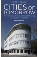 Cities of Tomorrow. An Intellectual History of Urban Planning and Design Since 1880 - 4th Edition | Peter Hall | 9781118456477