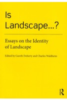 Is Landscape...?. Essays on the Identity of Landscape | Gareth Doherty, Charles Waldheim | 9781138018471 | Routledge