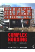 Complex Housing. Designing for Density | Julia Williams Robinson | 9781138192508 | Routledge