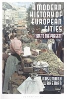 A Modern History of European Cities. 1815 to the Present | Rosemary Wakeman | 9781350017658 | Bloomsbury