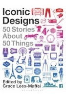 Iconic designs. 50 Stories about 50 Things | Grace Lees-Maffei | 9781350112476 | BLOOMSBURY