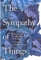 The Sympathy of Things. Ruskin and the Ecology of Design - 2nd edition   Lars Spuybroek   9781350142770   Bloomsbury