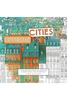 Fantastic Cities. a Coloring Book of Amazing Places Real And Imagined | 9781452149578 | Chronicle Books