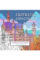 FANTASTIC STRUCTURES. A Coloring Book of Amazing Buildings Real and Imagined | Steve McDonald | 9781452153230 | NAi Booksellers