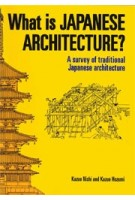 What is Japanese Architecture? A Survery of Traditional Japanese Architecture | Kazuo Nishi, Kazuo Hozumi | 9781568364124
