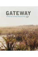 Gateway. Visions for an Urban National Park | Jamie Hand, Kate Orff | 9781568989556