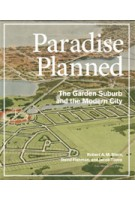 Paradise Planned. The Garden Suburb and the Modern City | Robert A.M. Stern, David Fishman, Jacob Tilove | 9781580933261