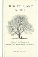 HOW TO PLANT A TREE. A Simple Celebration of Trees and Tree-Planting Ceremonies | Daniel Butler | 9781585427963 | TarcherPerigee