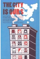 The City Is Ours  SQUATTING AND AUTONOMOUS MOVEMENTS IN EUROPE FROM THE 1970S TO THE PRESENT   PM Press   9781604866834