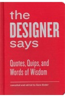 The Designer Says. Quotes, Quips, And Words of Wisdom | 9781616891343 | Princeton Architectural Press