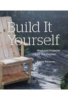 Build It Yourself weekend projects for the garden | 9781616893385 | Princeton Architectural Press