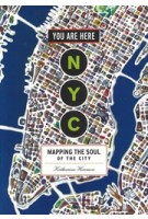 You are Here: NYC. Mapping the Soul of the City | Katharine Harmon | 9781616895266 | Princeton Architectural Press