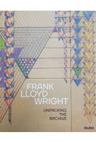 FRANK LLOYD WRIGHT. Unpacking the Archive | Barry Bergdoll, Jennifer Gray | 9781633450264