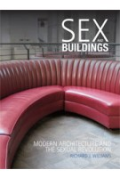 Sex and Buildings. Modern Architecture and the Sexual Revolution | Richard J. Williams | 9781780231044