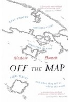 Off the Map | Lost Spaces, Invisible Cities, Forgotten Islands, Feral Places and What They Tell Us About the World |  9781781313619 | Alastair Bonnett | Aurum Press