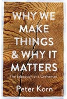Why We Make Things and Why it Matters - The Education of a Craftsman | Peter Korn | 9781784705060 | VINTAGE