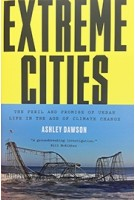 EXTREME CITIES The Peril and Promise of Urban Life in the Age of Climate Change   Ashley Dawson   9781784780364  