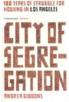 City of Segregation. One Hundred Years of Struggle for Housing in Los Angeles | Andrea Gibbons | 9781786632708