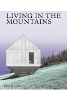Living in the Mountains. Contemporary Houses in the Mountains | 9781838660840 | PHAIDON
