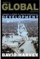 Spaces of Global Capitalism. Towards a Theory of Uneven Geographical Development | David Harvey | 9781844675500