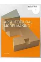 Architectural Modelmaking. Portfolio Skills Architecture | Nick Dunn | 9781856696708