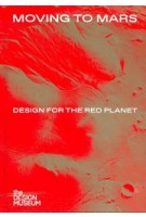Moving to Mars. Design for the Red Planet | Justin McGuirk | 9781872005461 | the DESIGN MUSEUM