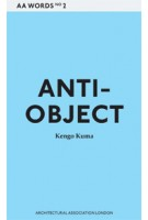 Anti-Object. The Dissolution and Disintegration of Architecture. Architecture Words 2