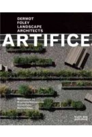 Artifice. Dermot Foley Landscape Architects | Simon Canz, Krystallia Kamvasinou, Dermot Foley | 9781907317286