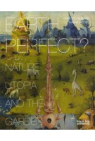 EARTH PERFECT? Nature, Utopia and the Garden | Annette Giesecke, Naomi Jacobs | 9781907317750