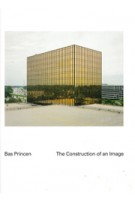 Bas Princen. The Construction of an Image | Bas Princen, Kersten Geers, Moritz Küng, Geoff Manaugh | 9781907414381