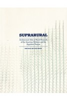 SUPRARURAL architectural atlas of rural protocols in the American Midwest and the Argentine Pampas | Ciro Najle (ed.),‎ Llus Ortega (ed.) | Actar | 9781940291543