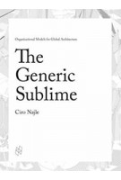 The Generic Sublime - Organizational Models for Global Architecture | Ciro Najle | 9781940291758