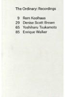 The Ordinary. Recordings | Rem Koolhaas, Denise Scott Brown, Yoshiharu Tsukamoto, Enrique Walker | 9781941332061