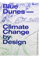 Blue Dunes. Climate Change by Design | Jesse Keenan, Claire Weisz | 9781941332153 | Columbia University Press