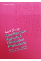 And Now: Architecture Against a Developer Presidency | Columbia Books on Architecture and the City | 9781941332313