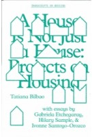 A House Is Not Just a House. Projects on Housing | Tatiana Bilbao | 9781941332436 | Columbia University Press