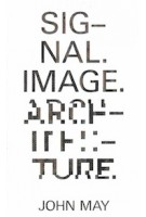 Signal. Image. Architecture. | John May | 9781941332467 | Columbia Books on Architecture and the City
