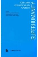 Superhumanity. superhumanity-post-labor-psychopathology-plasticity | e-flux architecture | 9781945150968 | Actar
