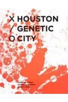 Houston Genetic City   Peter Zweig, Matthew Johnson, Jason Logan   9781948765244   ACTAR