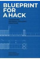 Blueprint for a Hack: Leveraging Informal Building Practices | Susane Havelka, Vikram Bhatt, David Harlander | 9781948765411 | Actar