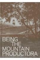 Being the Mountain. Productora | Carlos Bedoya, Wonne Ickx, Victor Jaime, Abel Perles, Jesús Vassallo | 9781948765510 | ACTAR