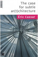 The case for subtle ar(t)chitecture | Eric Cassar | Editions Hyx | 9782373820034