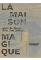 LA MAISON MAGIQUE. Transphère #02 | Atelier Bow-wow et Didier Fiuza Faustino | 9782840668947