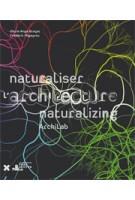 Naturalizing Architecture - Naturaliser L'architecture. ArchiLab 2013 | Marie-Ange Brayer, Frédérique Migayrou | 9782910385828
